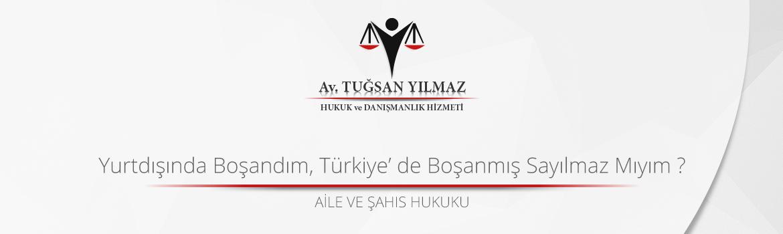 yurtdışında boşandım türkiyede boşanmış sayılmaz mıyım