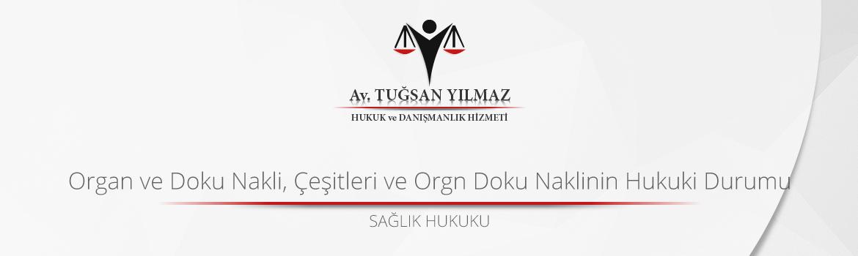 Organ ve Doku Nakli, Çeşitleri ve Orgn Doku Naklinin Hukuki Durumu