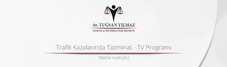 Trafik Kazalarında Tazminat - TV Programı