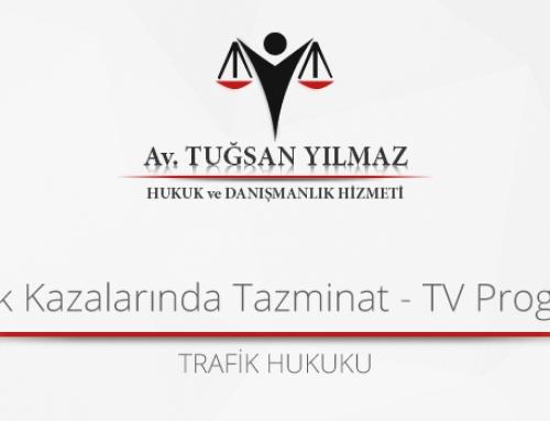 TRAFİK KAZALARINDA TAZMİNAT- TV PROGRAMI