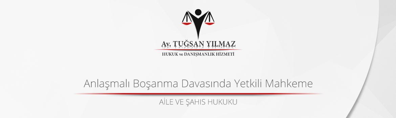 anlaşmalı boşanma davasında yetkili mahkeme