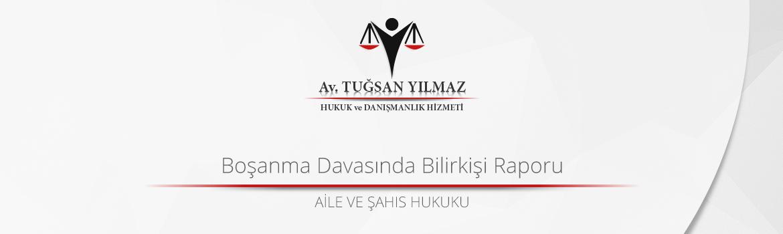 boşanma davasında bilirkişi raporu