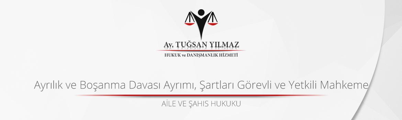 ayrılık ve boşanma davası ayrımı şartları görevli ve yetkili mahkeme