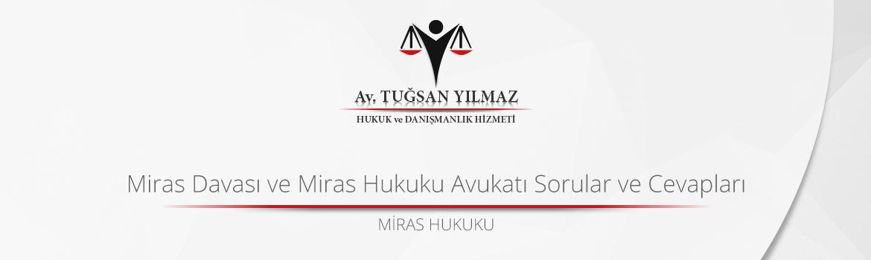 Miras Davası ve Miras Hukuku Avukatı Sorular ve Cevapları