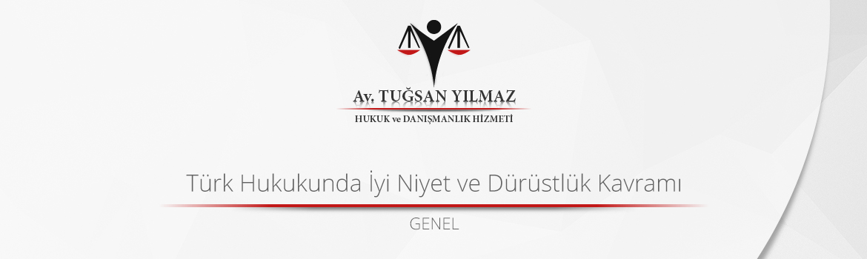 Türk Hukukunda İyi Niyet ve Dürüstlük Kavramı