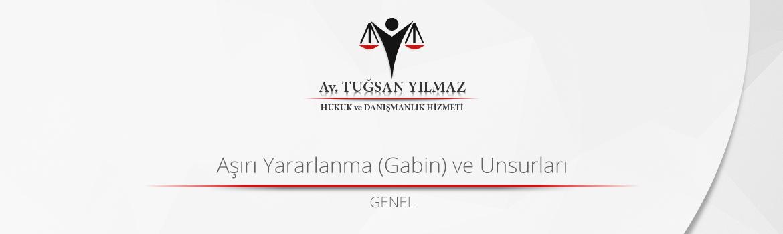 Aşırı Yararlanma (Gabin) ve Unsurları