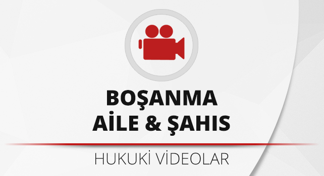 bosanma-aile-ve-sahis-hukuku-videolari