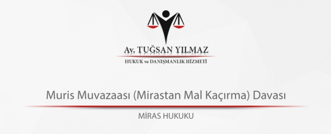 Muris Muvazaası (Mirastan Mal Kaçırma) Davası