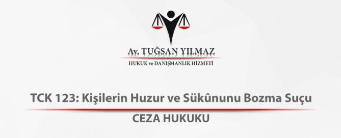 TCK 123 Kişilerin Huzur ve Sükununu Bozma Suçu